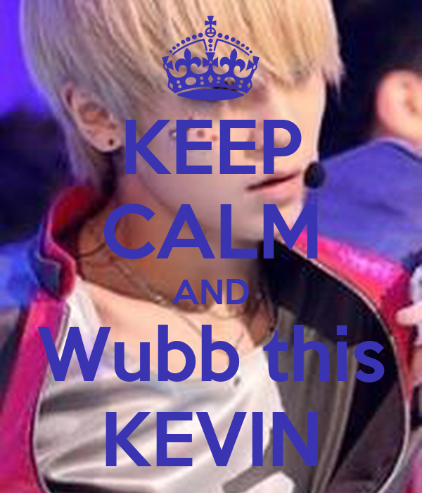 KEEP CALM AND Wubb this KEVIN