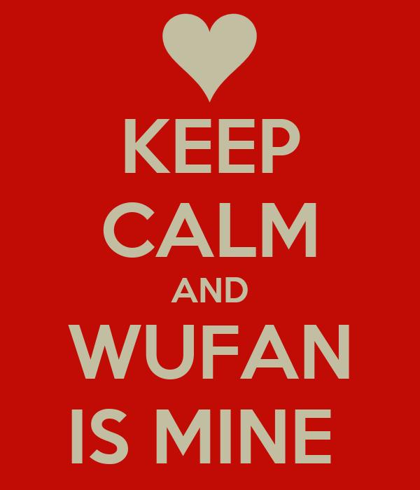 KEEP CALM AND WUFAN IS MINE