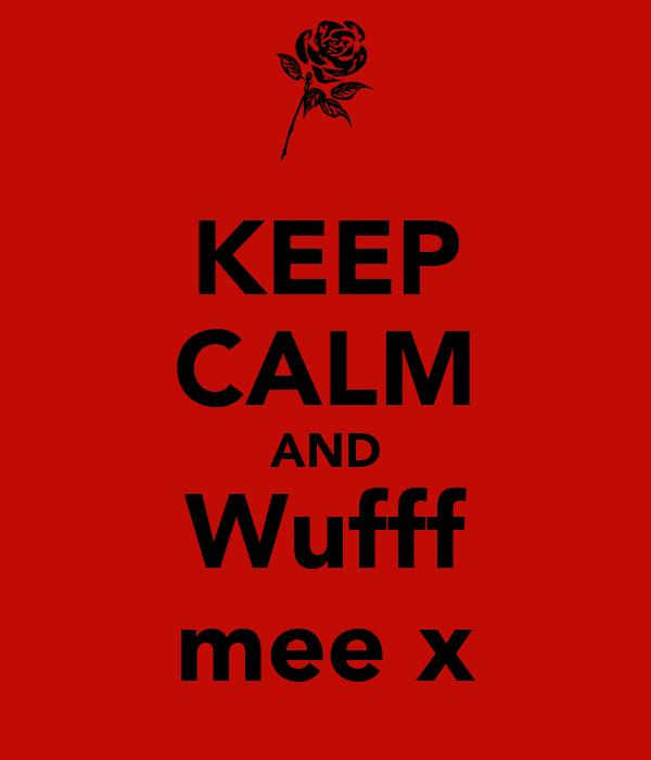 KEEP CALM AND Wufff mee x