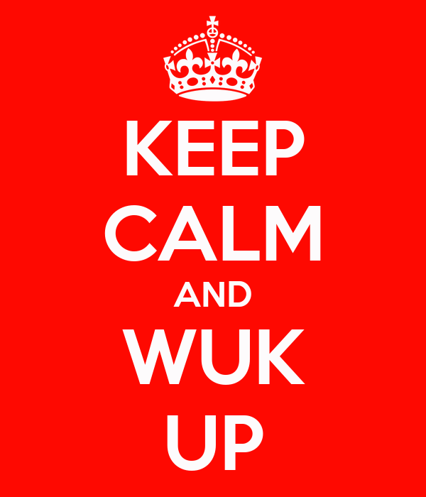 KEEP CALM AND WUK UP