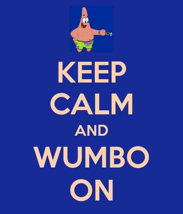 KEEP CALM AND WUMBO ON