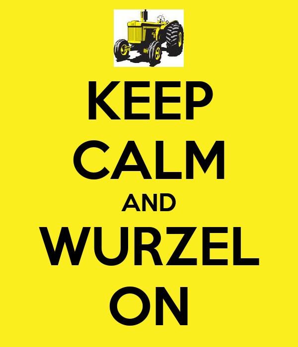 KEEP CALM AND WURZEL ON