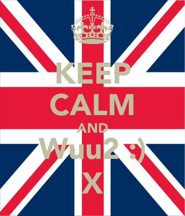 KEEP CALM AND Wuu2 :) X