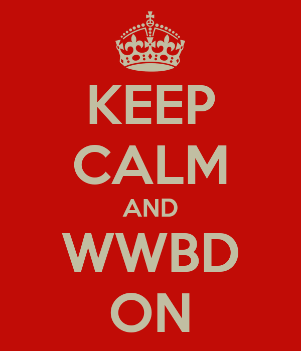 KEEP CALM AND WWBD ON