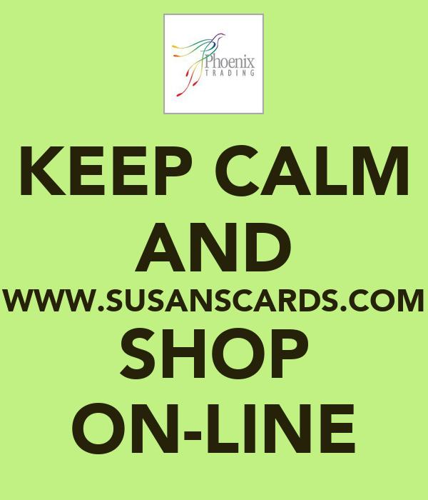 KEEP CALM AND WWW.SUSANSCARDS.COM SHOP ON-LINE