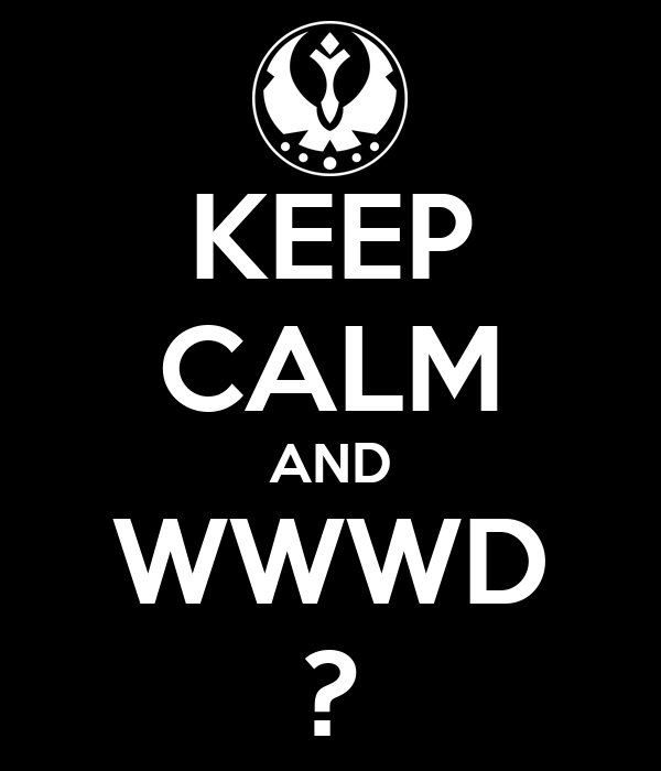 KEEP CALM AND WWWD ?