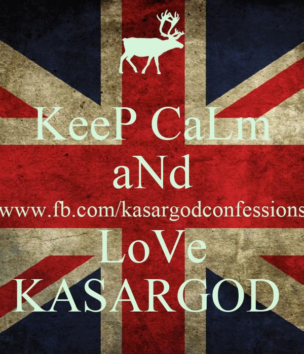 KeeP CaLm aNd www.fb.com/kasargodconfessions LoVe KASARGOD