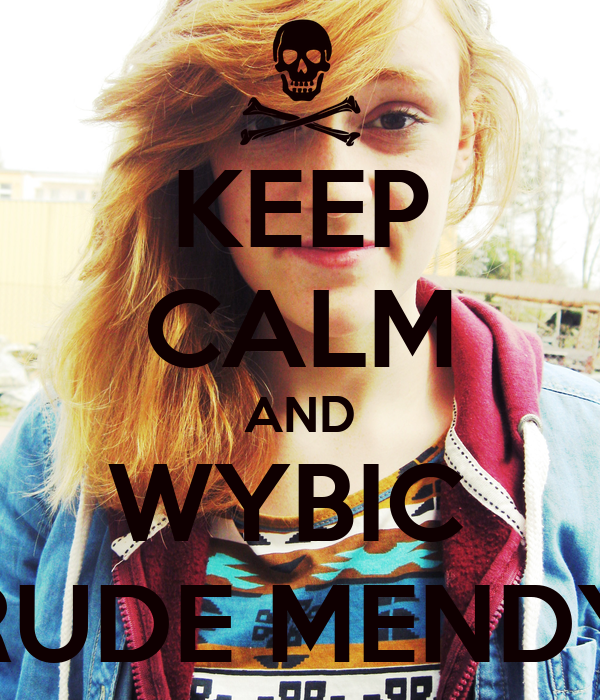 KEEP CALM AND WYBIC  RUDE MENDY
