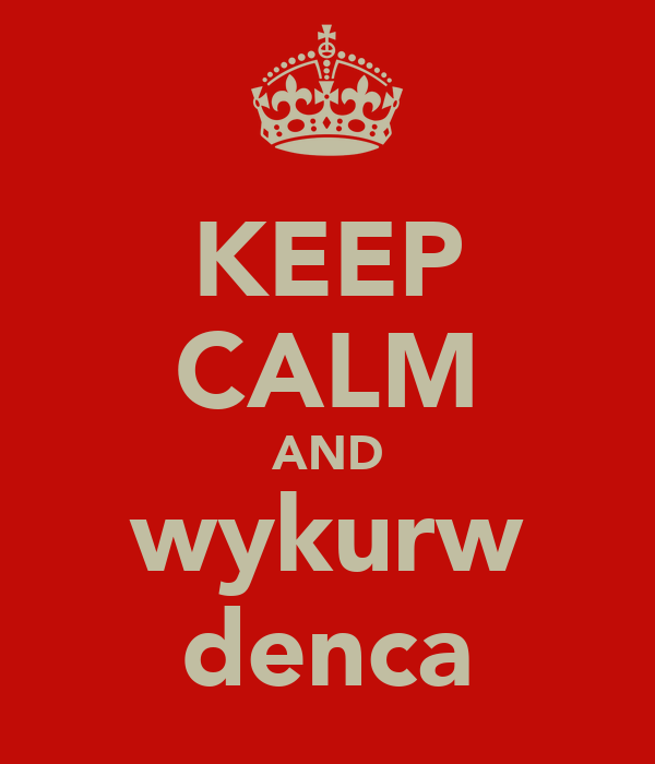 KEEP CALM AND wykurw denca