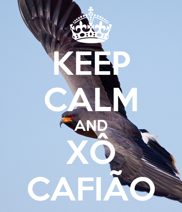 KEEP CALM AND XÔ CAFIÃO