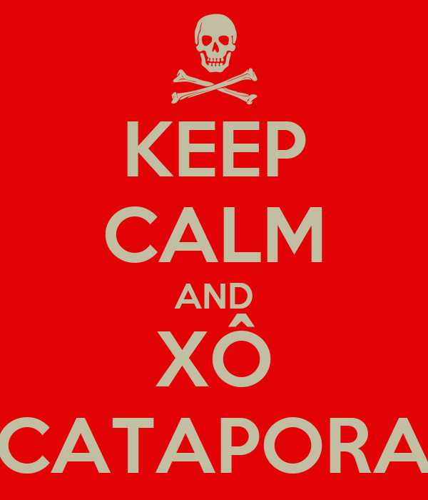 KEEP CALM AND XÔ CATAPORA