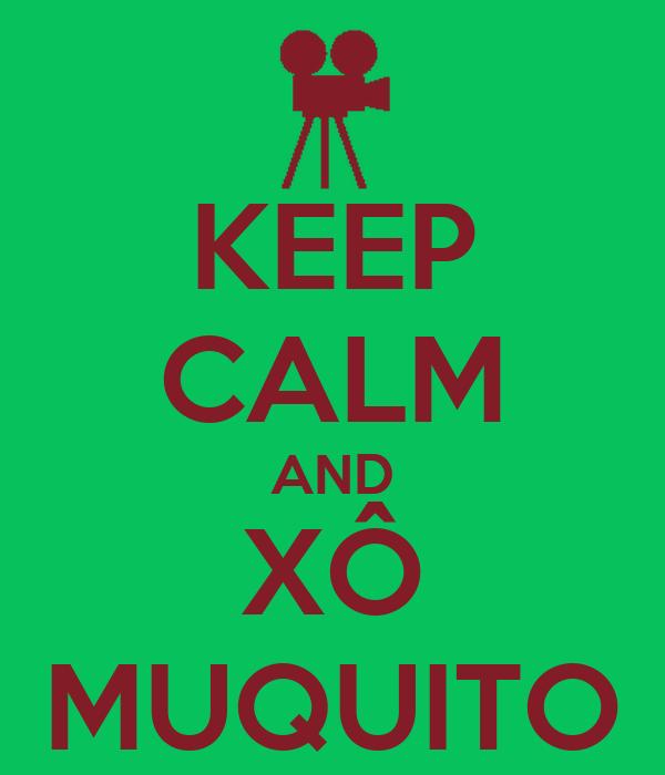 KEEP CALM AND XÔ MUQUITO
