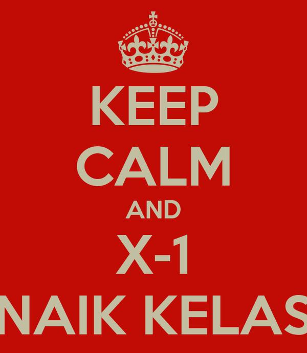 KEEP CALM AND X-1 NAIK KELAS