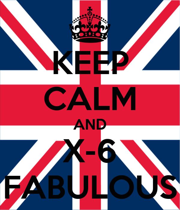 KEEP CALM AND X-6 FABULOUS