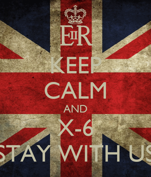KEEP CALM AND X-6 STAY WITH US