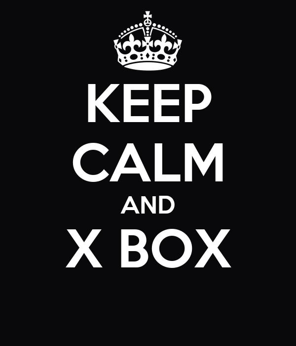 KEEP CALM AND X BOX