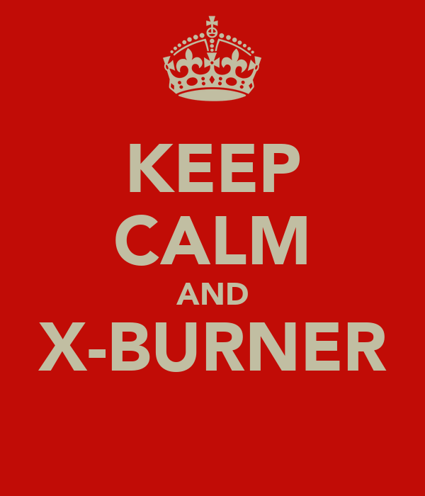KEEP CALM AND X-BURNER