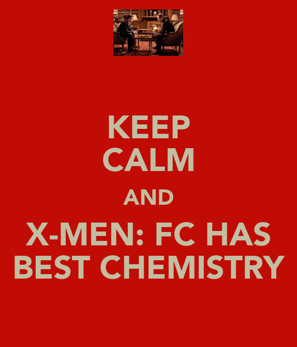 KEEP CALM AND X-MEN: FC HAS BEST CHEMISTRY