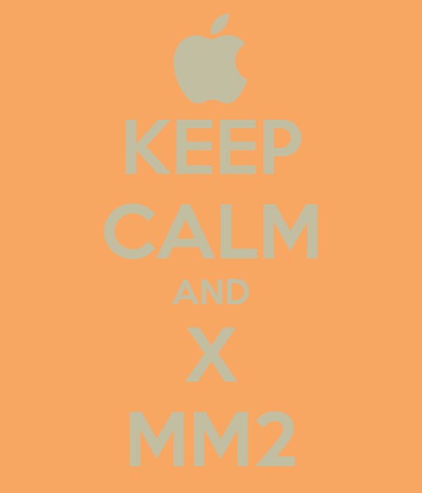 KEEP CALM AND X MM2