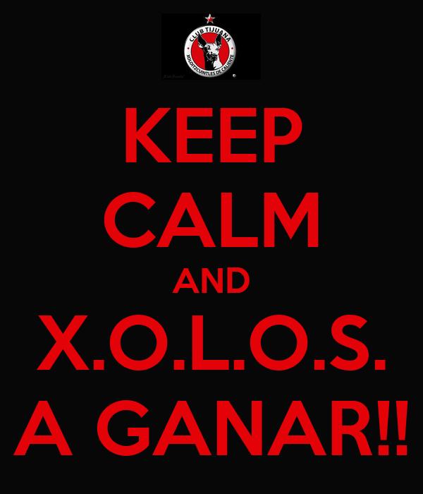 KEEP CALM AND X.O.L.O.S. A GANAR!!