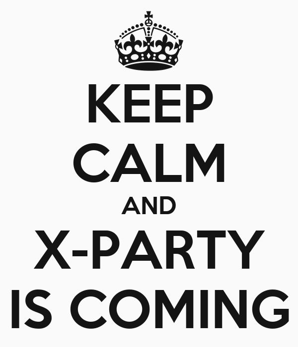 KEEP CALM AND X-PARTY IS COMING