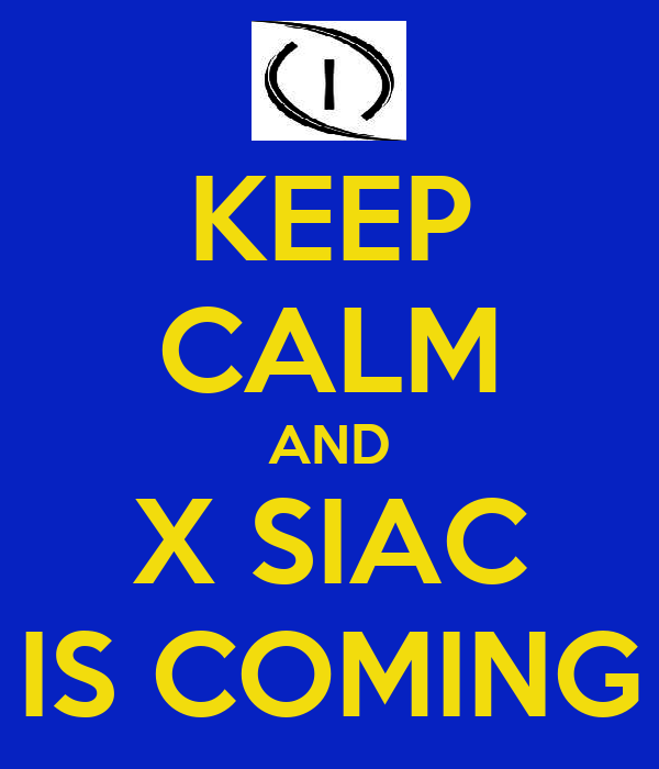 KEEP CALM AND X SIAC IS COMING