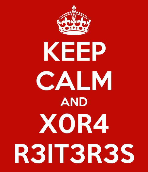 KEEP CALM AND X0R4 R3IT3R3S