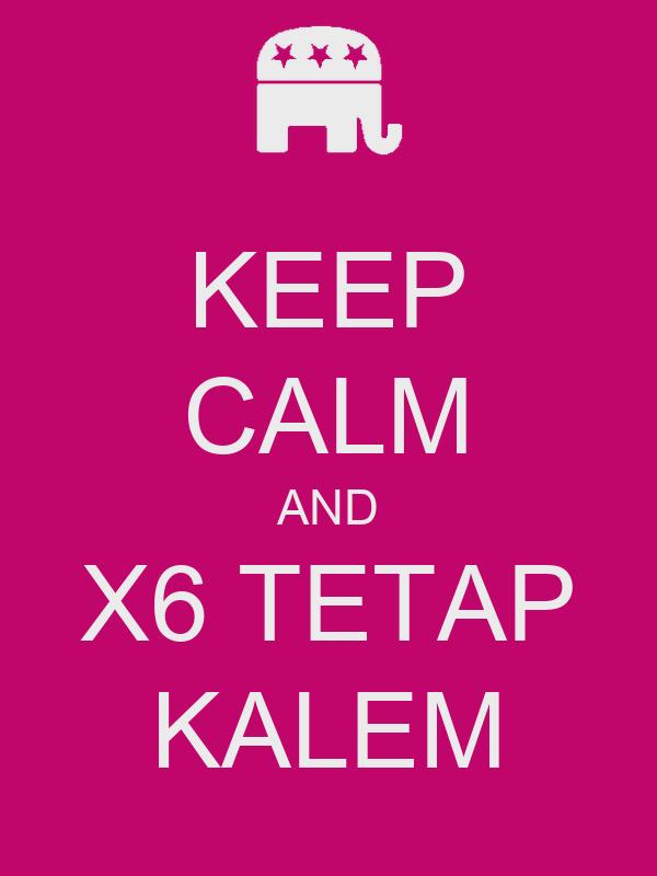 KEEP CALM AND X6 TETAP KALEM