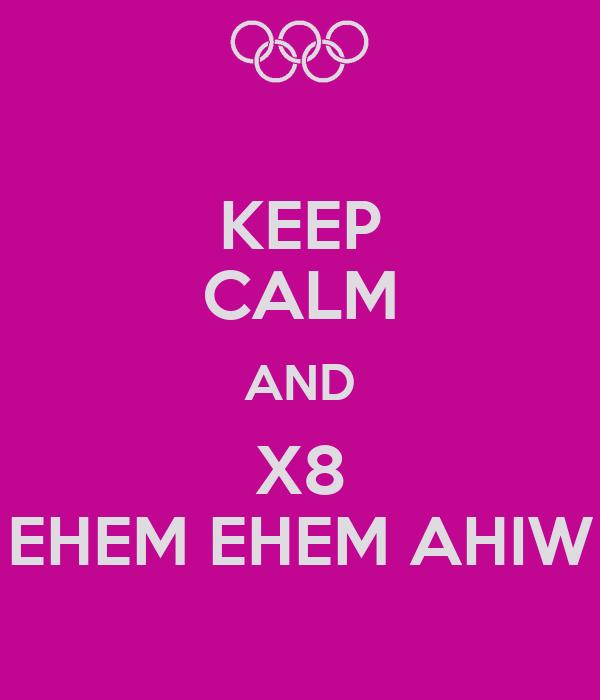 KEEP CALM AND X8 EHEM EHEM AHIW
