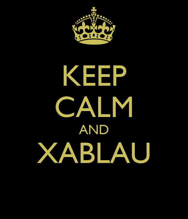 KEEP CALM AND XABLAU