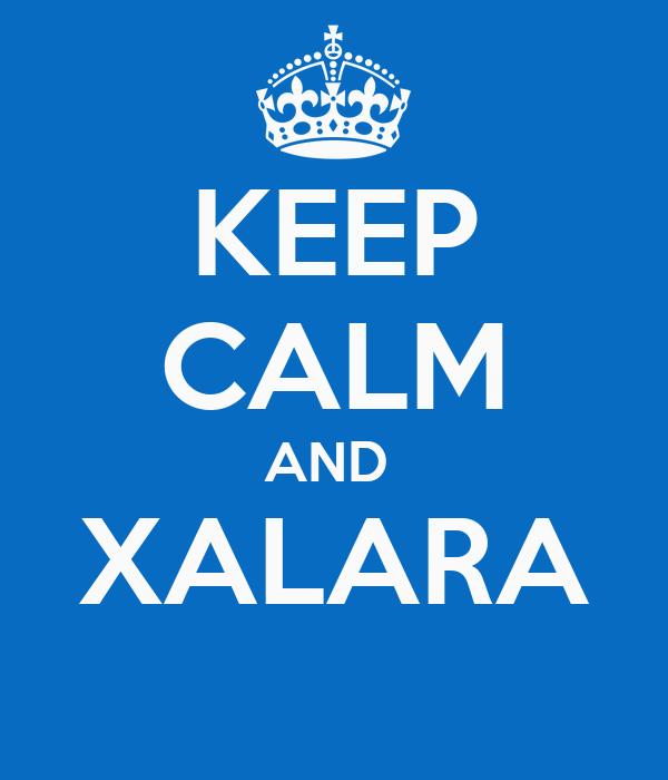 KEEP CALM AND  XALARA