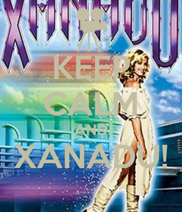 KEEP CALM AND XANADU!