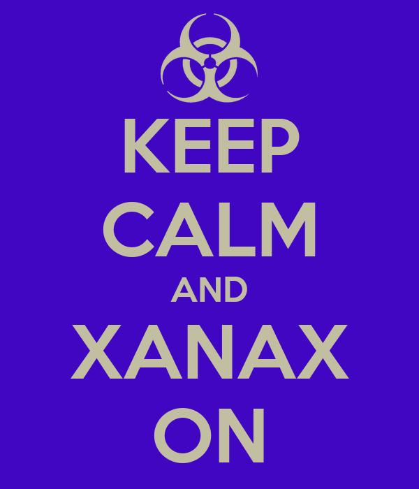 KEEP CALM AND XANAX ON