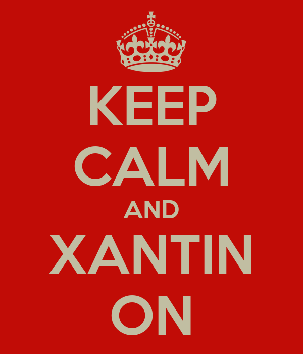 KEEP CALM AND XANTIN ON