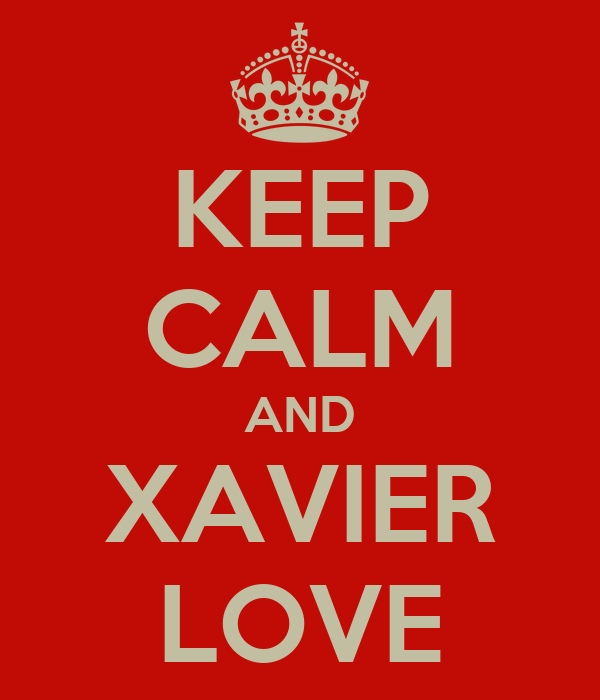 KEEP CALM AND XAVIER LOVE