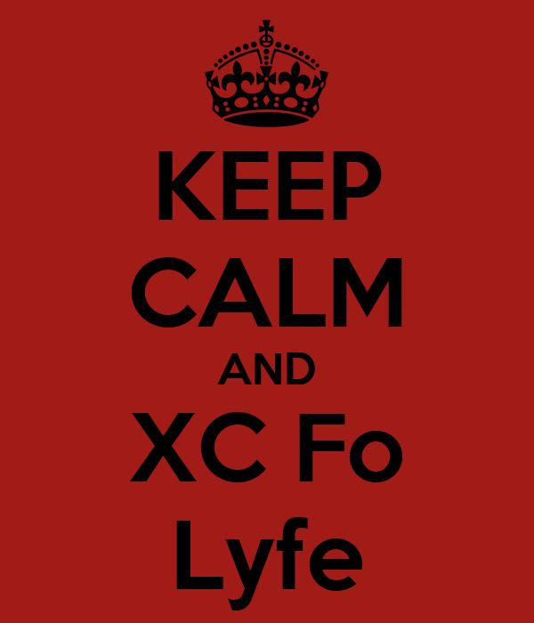 KEEP CALM AND XC Fo Lyfe