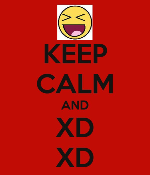 KEEP CALM AND XD XD