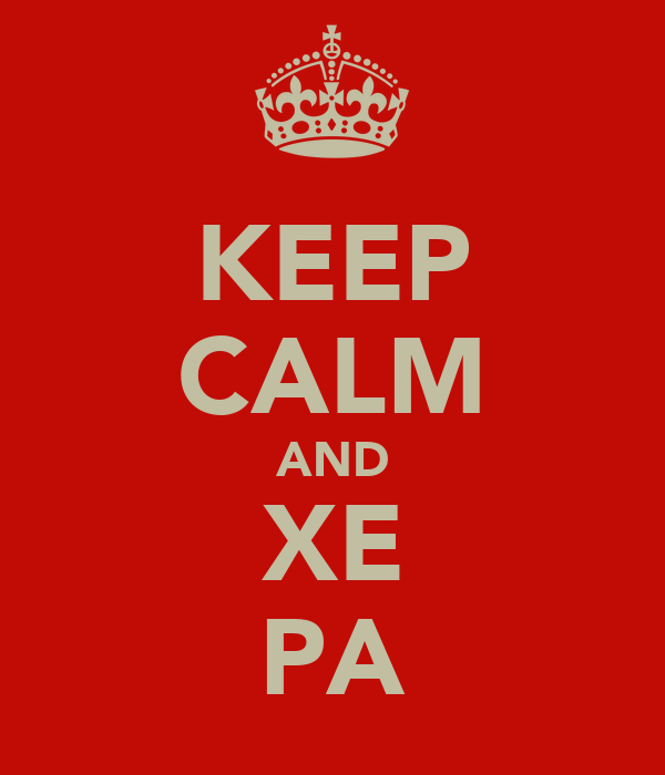 KEEP CALM AND XE PA