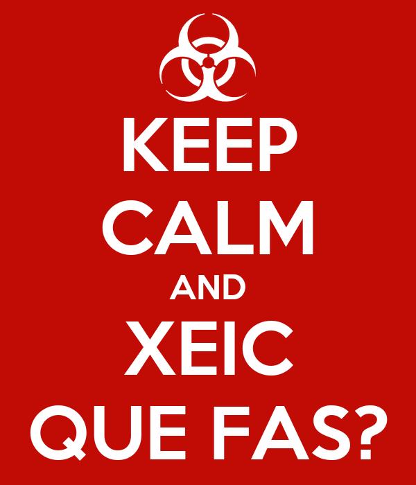 KEEP CALM AND XEIC QUE FAS?