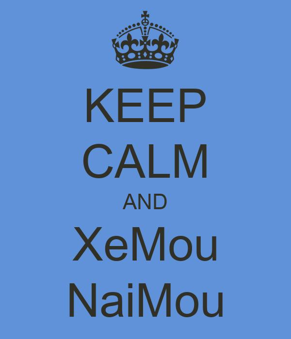 KEEP CALM AND XeMou NaiMou