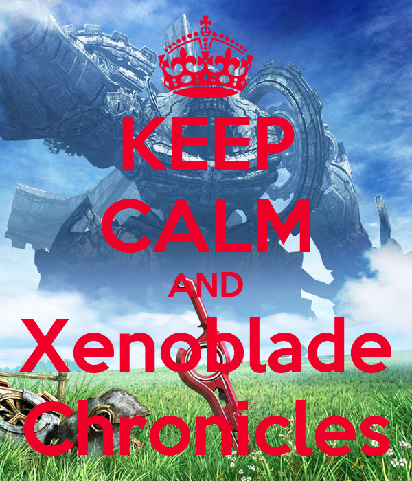 KEEP CALM AND Xenoblade Chronicles