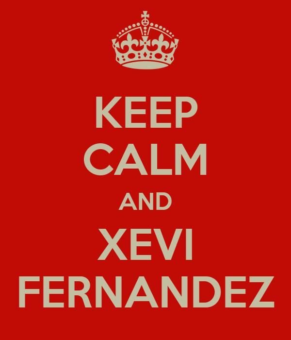 KEEP CALM AND XEVI FERNANDEZ