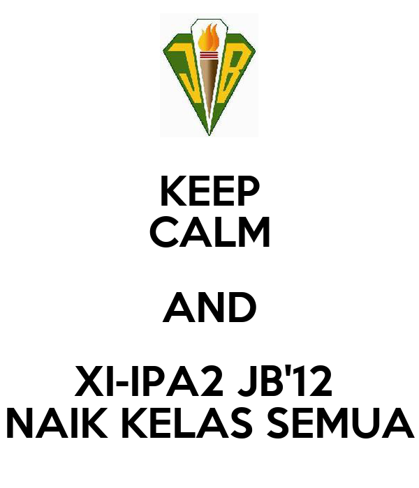KEEP CALM AND XI-IPA2 JB'12  NAIK KELAS SEMUA