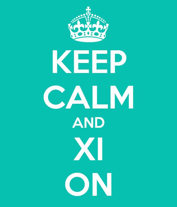 KEEP CALM AND XI ON