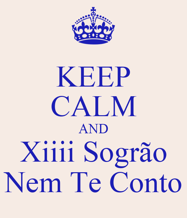 KEEP CALM AND Xiiii Sogrão Nem Te Conto