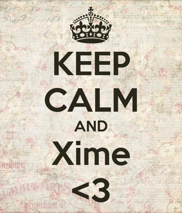 KEEP CALM AND Xime <3