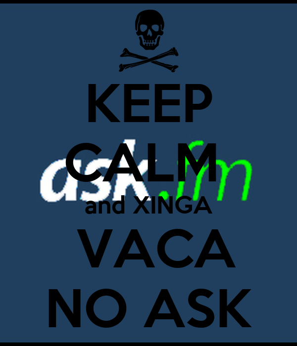 KEEP CALM  and XINGA  VACA NO ASK