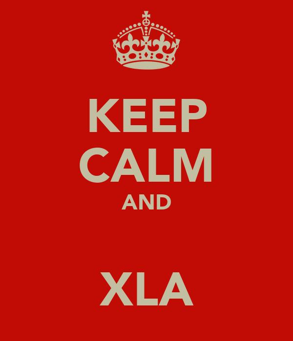 KEEP CALM AND  XLA
