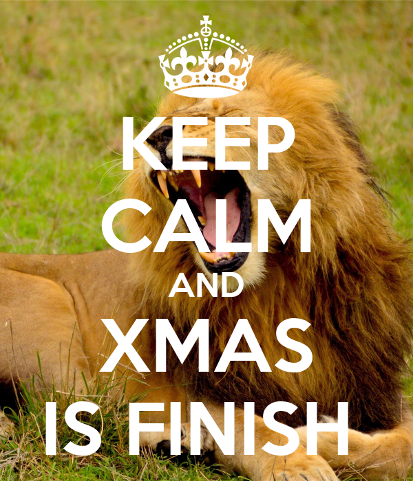 KEEP CALM AND XMAS IS FINISH