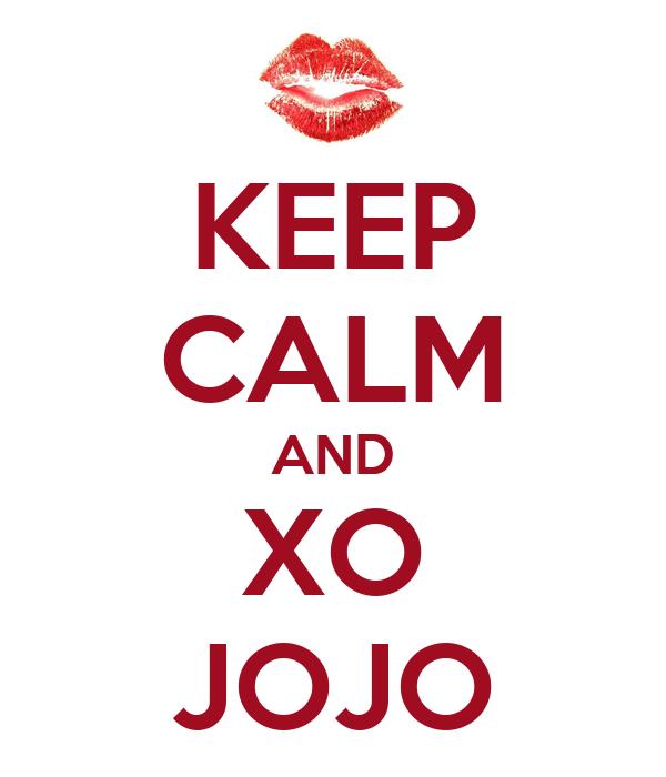 KEEP CALM AND XO JOJO